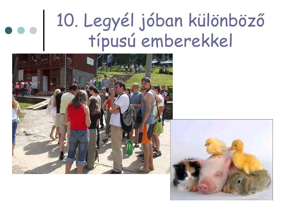 10. Legyél jóban különböző típusú emberekkel