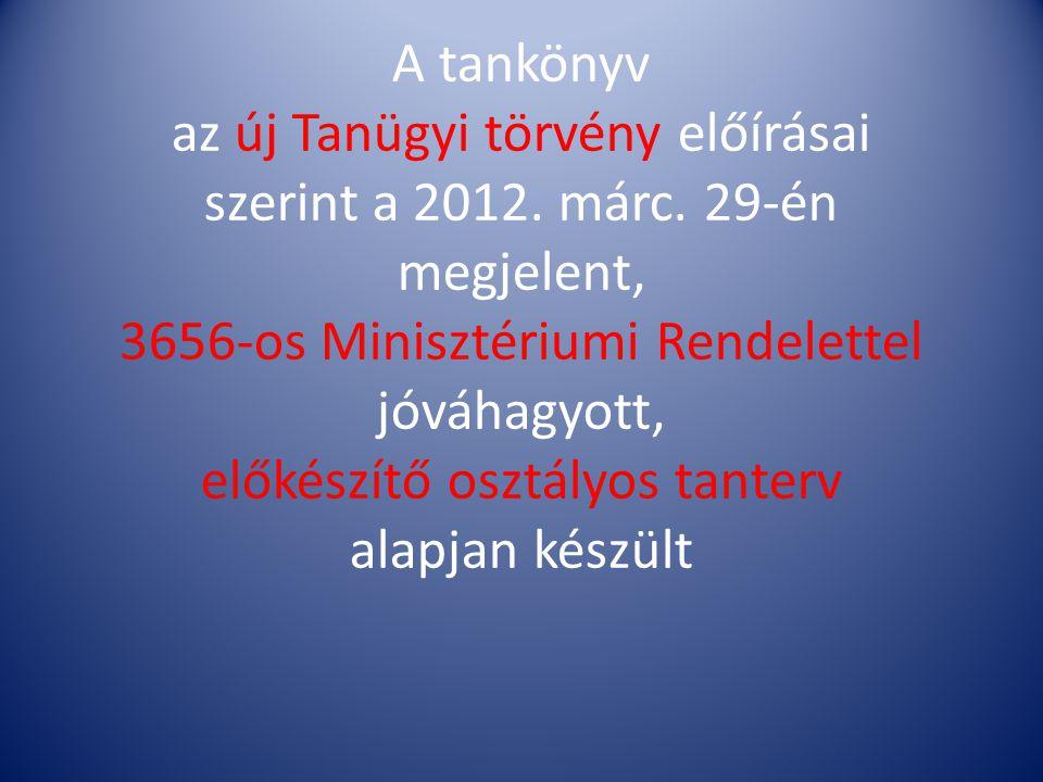 A tankönyv az új Tanügyi törvény előírásai szerint a 2012. márc. 29-én megjelent, 3656-os Minisztériumi Rendelettel jóváhagyott, előkészítő osztályos