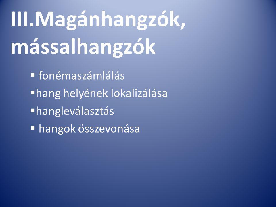 III.Magánhangzók, mássalhangzók  fonémaszámlálás  hang helyének lokalizálása  hangleválasztás  hangok összevonása