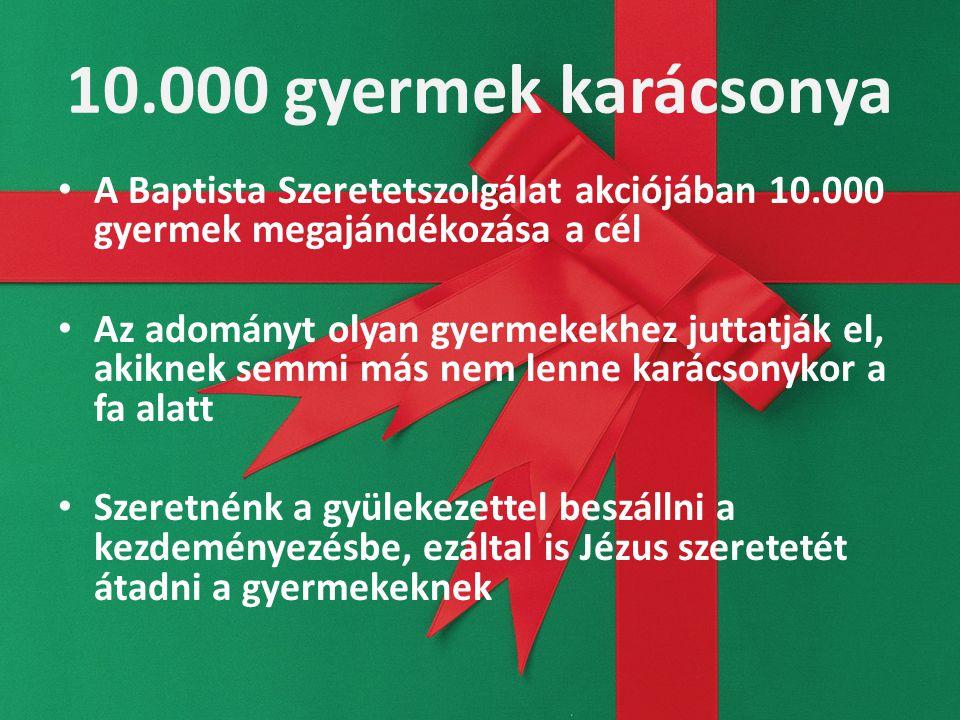 10.000 gyermek karácsonya A Baptista Szeretetszolgálat akciójában 10.000 gyermek megajándékozása a cél Az adományt olyan gyermekekhez juttatják el, ak