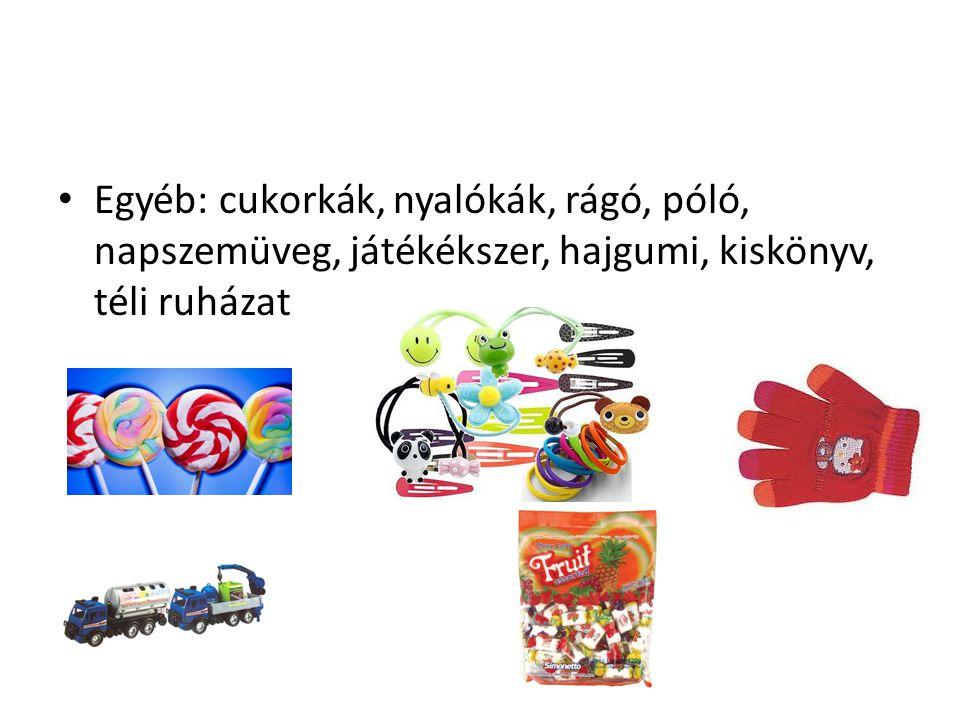 Egyéb: cukorkák, nyalókák, rágó, póló, napszemüveg, játékékszer, hajgumi, kiskönyv, téli ruházat
