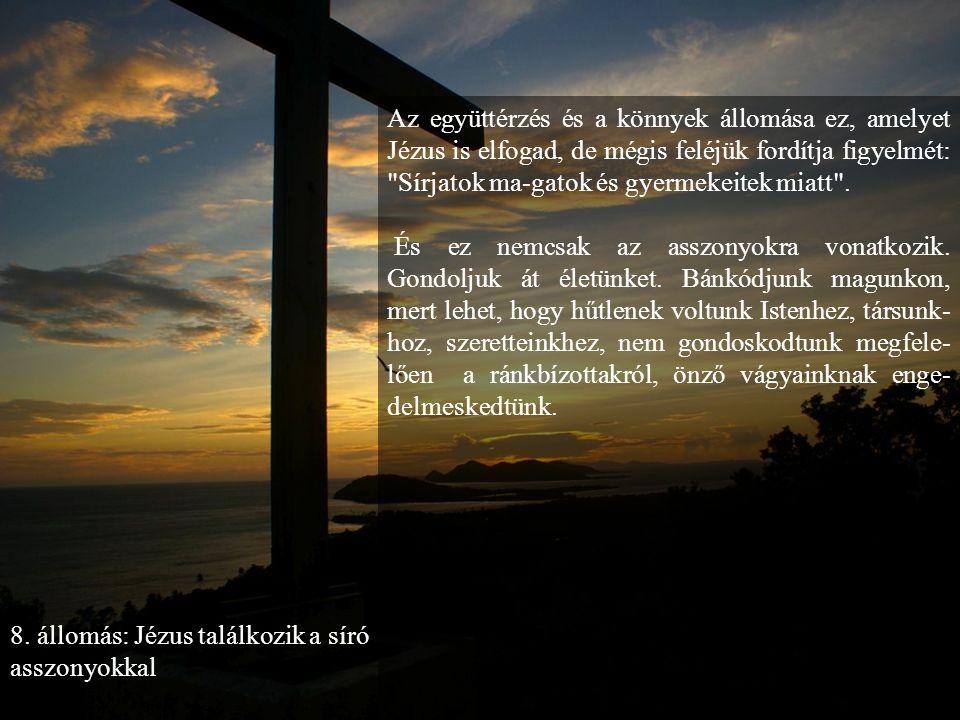 7.állomás: Jézus másodszor esik el a kereszttel Jézus másodszor is le-roskad a kereszt terhe alatt, megtapasztalja, mit jelent az érzéketlenség, - hog
