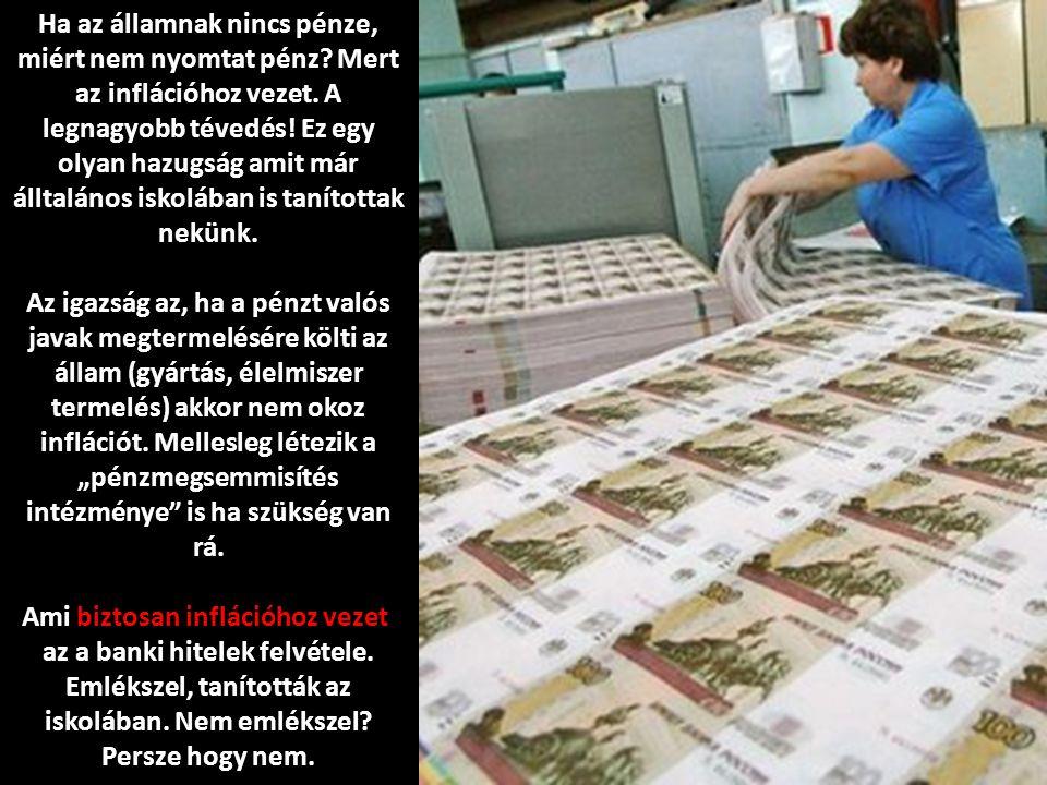 Ha az államnak nincs pénze, miért nem nyomtat pénz.