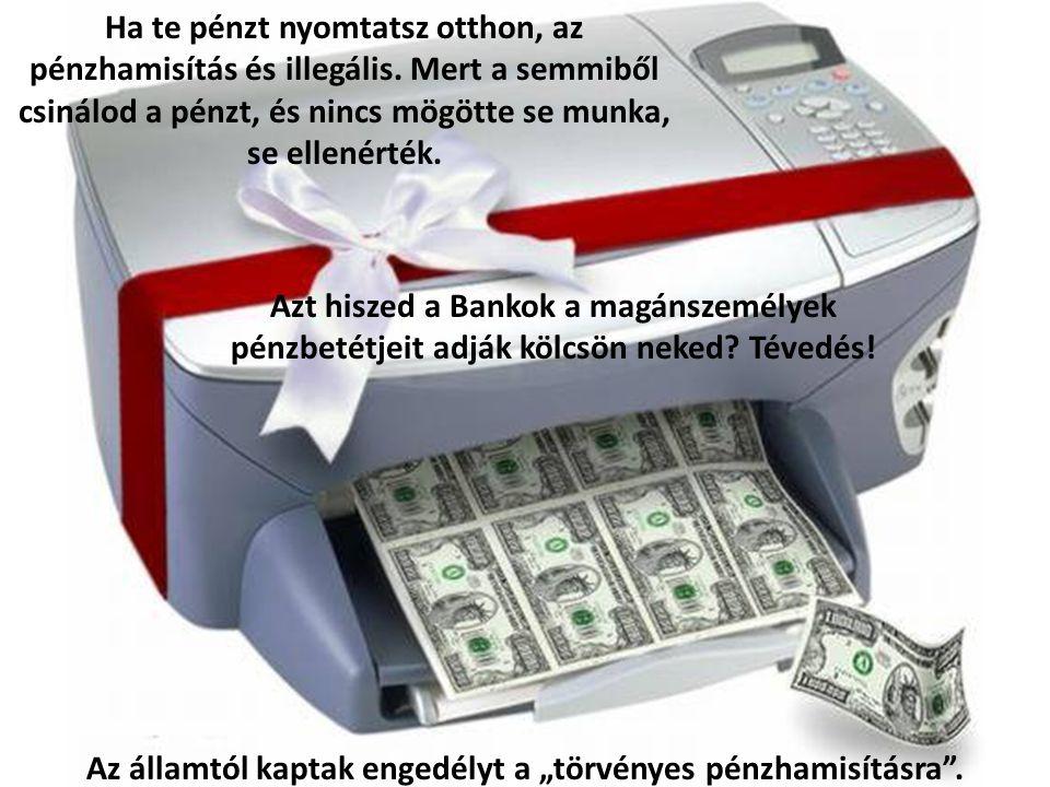 Ha te pénzt nyomtatsz otthon, az pénzhamisítás és illegális.
