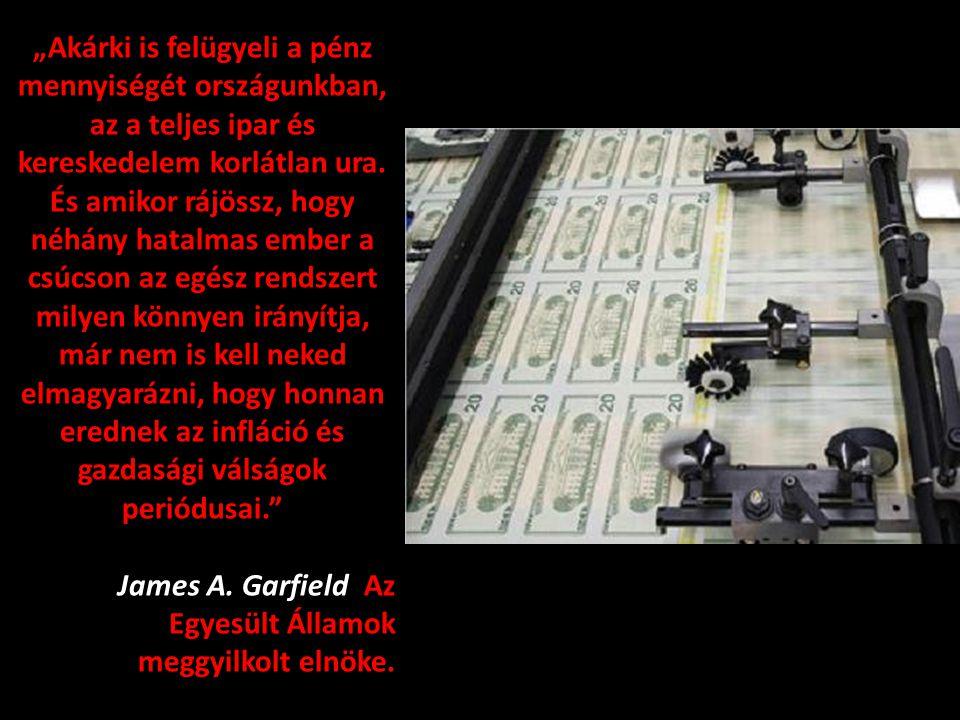"""""""Akárki is felügyeli a pénz mennyiségét országunkban, az a teljes ipar és kereskedelem korlátlan ura."""