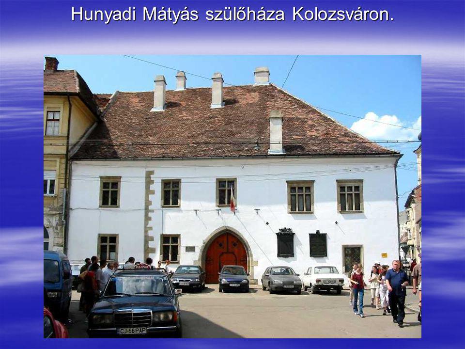 Hunyadi Mátyás szülőháza Kolozsváron.