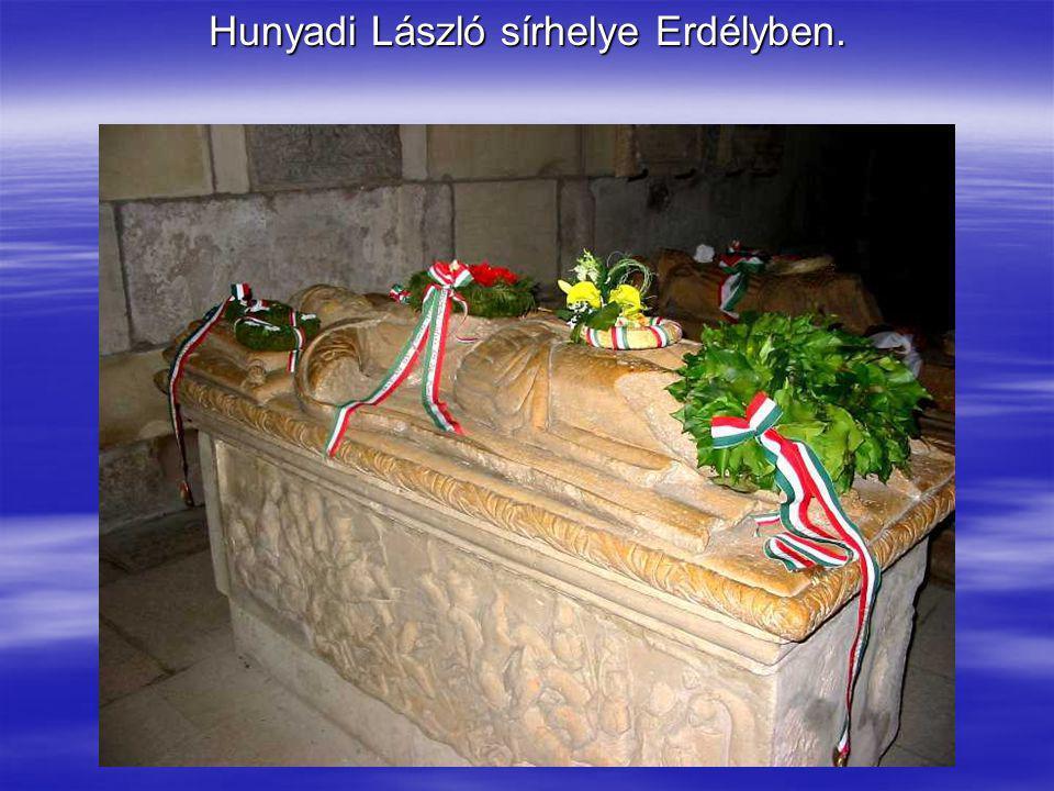 Hunyadi László sírhelye Erdélyben.