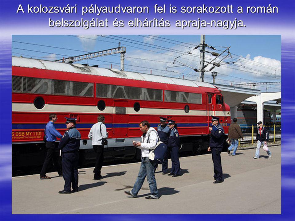 A kolozsvári pályaudvaron fel is sorakozott a román belszolgálat és elhárítás apraja-nagyja.