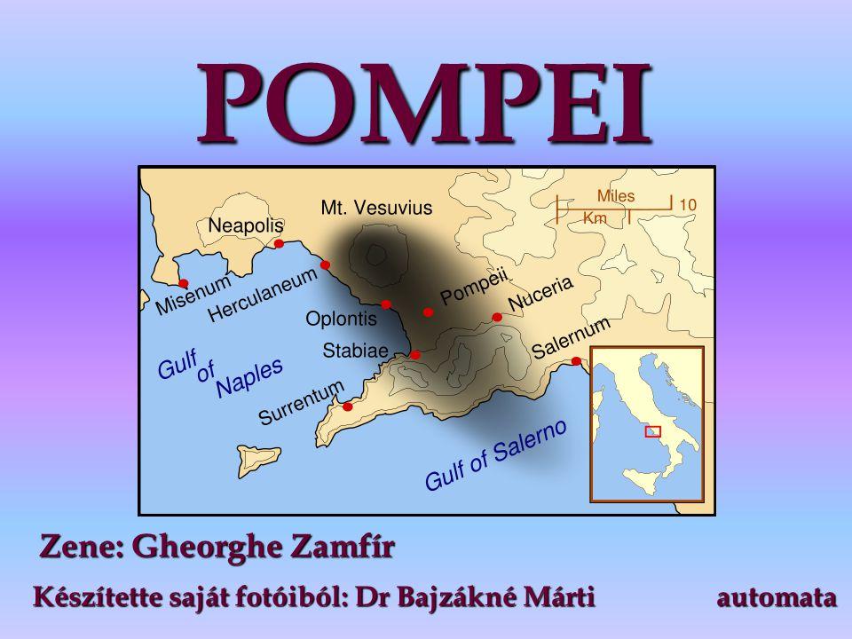 POMPEI Zene: Gheorghe Zamfír Készítette saját fotóiból: Dr Bajzákné Márti automata