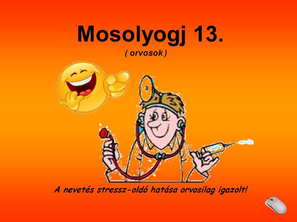 A nevetés stressz-oldó hatása orvosilag igazolt! Mosolyogj 13. ( orvosok )