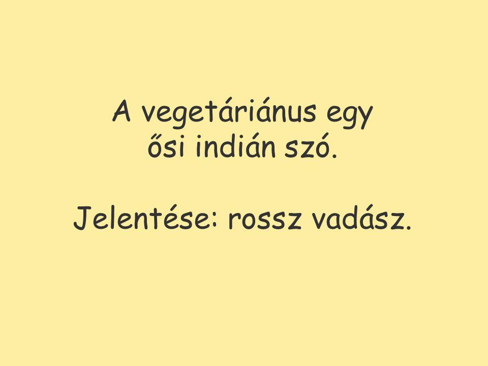 A vegetáriánus egy ősi indián szó. Jelentése: rossz vadász.