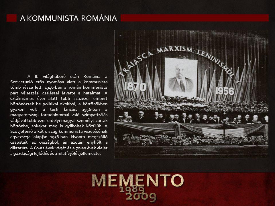 A KOMMUNISTA ROMÁNIA A II. világháború után Románia a Szovjetunió erős nyomása alatt a kommunista tömb része lett. 1946-ban a román kommunista párt vá