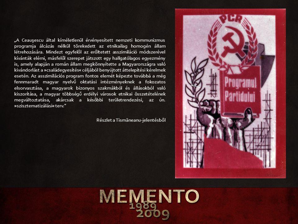 """""""A Ceauşescu által kíméletlenül érvényesített nemzeti kommunizmus programja álcázás nélkül törekedett az etnikailag homogén állam létrehozására. Minde"""