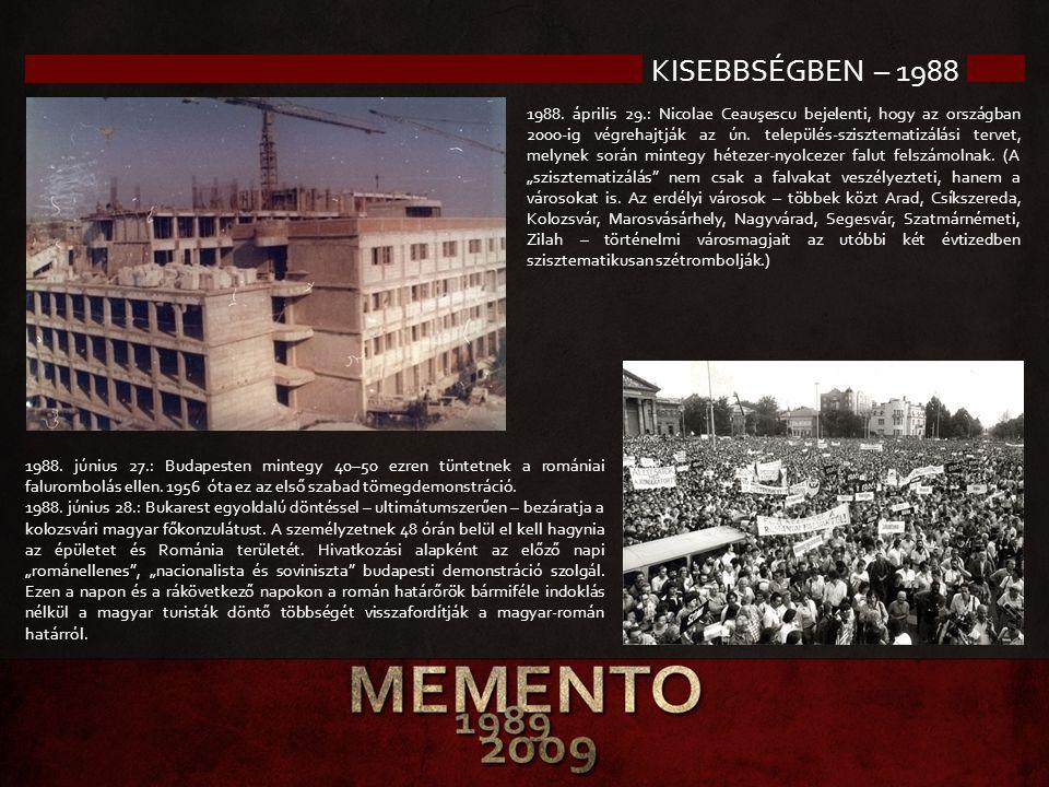 KISEBBSÉGBEN – 1988 1988. április 29.: Nicolae Ceauşescu bejelenti, hogy az országban 2000-ig végrehajtják az ún. település-szisztematizálási tervet,