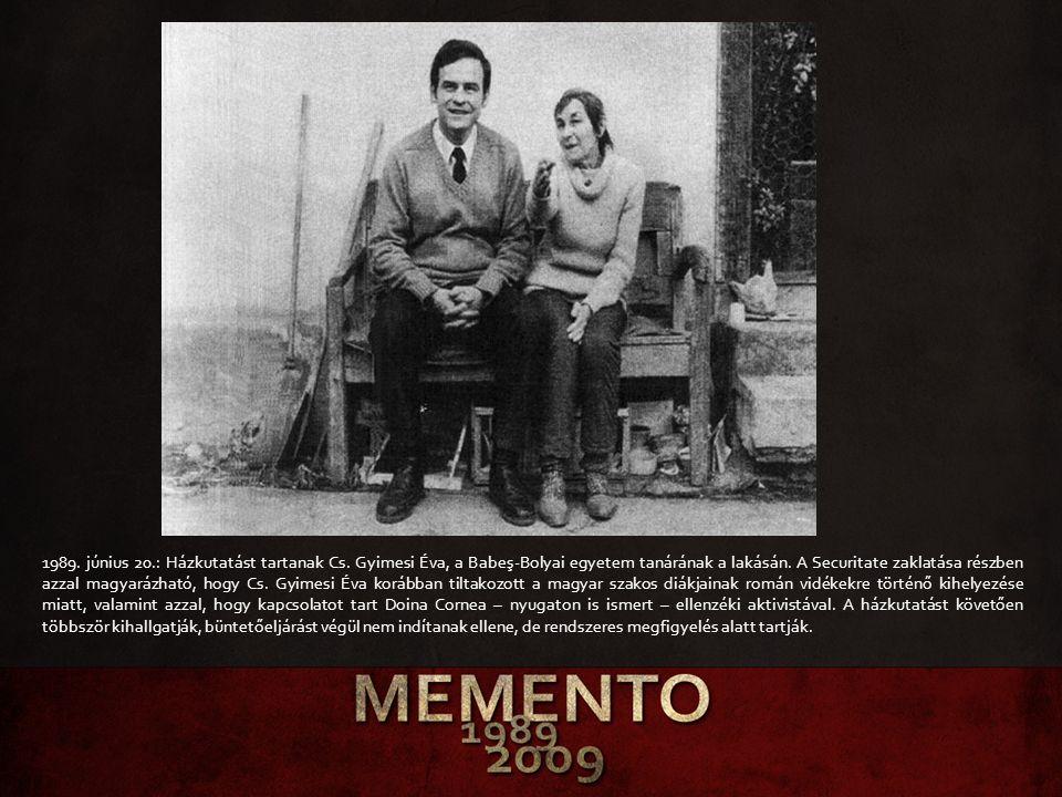 1989. június 20.: Házkutatást tartanak Cs. Gyimesi Éva, a Babeş-Bolyai egyetem tanárának a lakásán. A Securitate zaklatása részben azzal magyarázható,