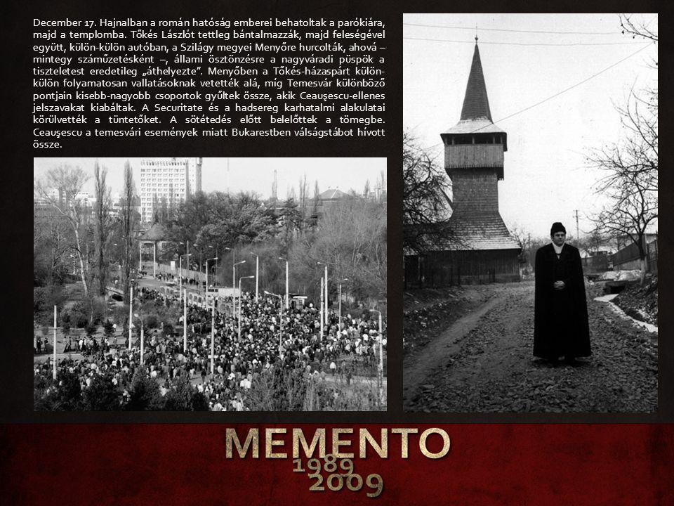 December 17. Hajnalban a román hatóság emberei behatoltak a parókiára, majd a templomba. Tőkés Lászlót tettleg bántalmazzák, majd feleségével együtt,