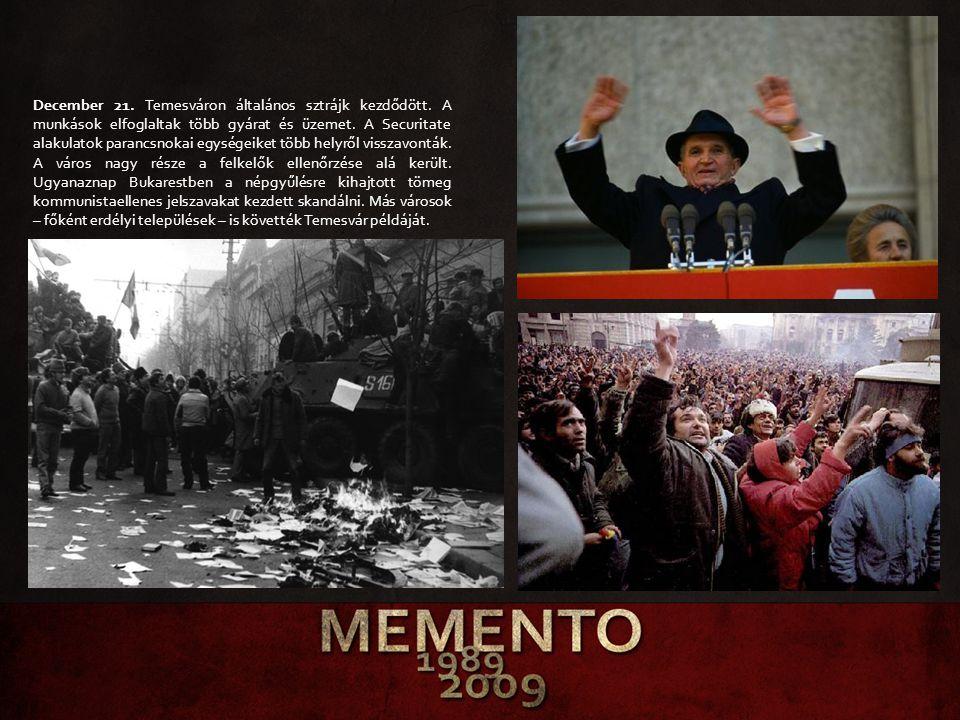 December 21. Temesváron általános sztrájk kezdődött. A munkások elfoglaltak több gyárat és üzemet. A Securitate alakulatok parancsnokai egységeiket tö