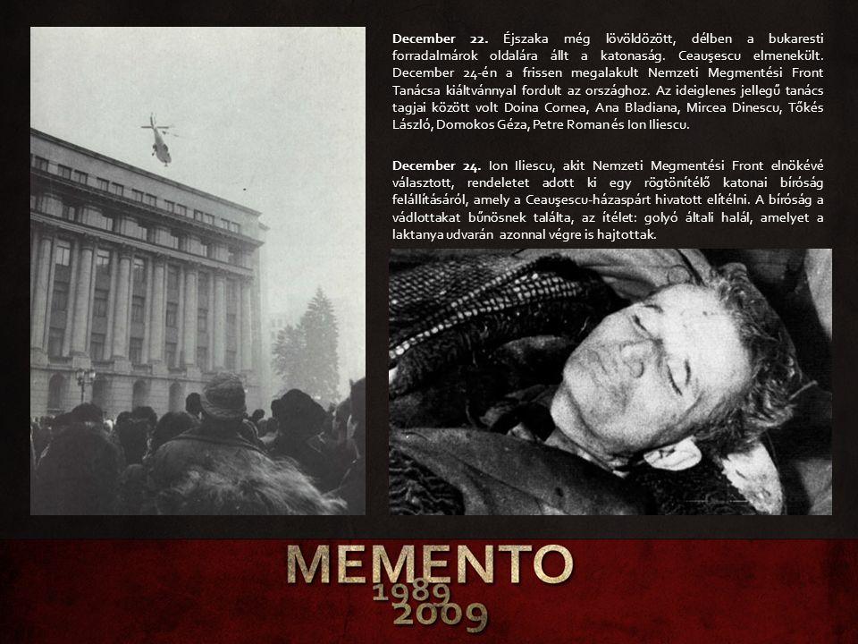 December 22. Éjszaka még lövöldözött, délben a bukaresti forradalmárok oldalára állt a katonaság. Ceauşescu elmenekült. December 24-én a frissen megal