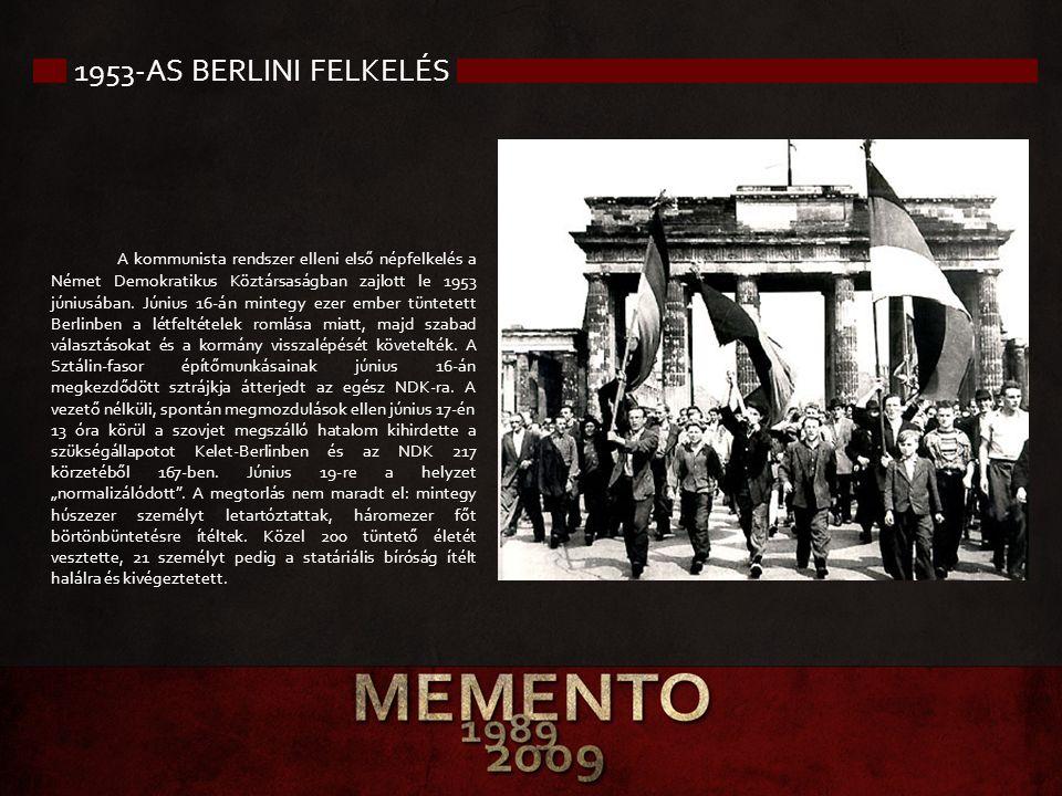 1953-AS BERLINI FELKELÉS A kommunista rendszer elleni első népfelkelés a Német Demokratikus Köztársaságban zajlott le 1953 júniusában. Június 16-án mi