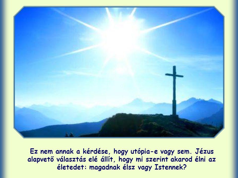 Tudnod kell, hogy a megélhetés konkrét nehézségei nem voltak kisebbek a galileaiaknál sem, amikor Jézus ezeket a szavakat elmondta.
