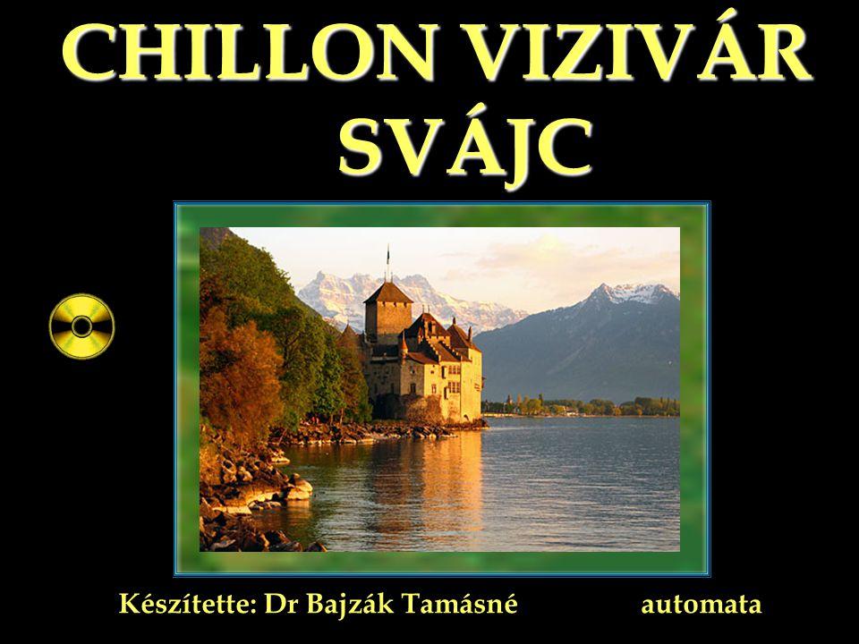 CHILLON VIZIVÁR SVÁJC SVÁJC Készítette: Dr Bajzák Tamásné automata