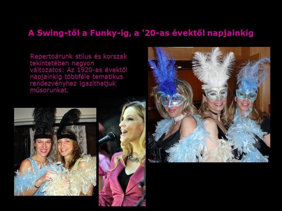 A Swing-től a Funky-ig, a 20-as évektől napjainkig Repertoárunk stílus és korszak tekintetében nagyon változatos: Az 1920-as évektől napjainkig többféle tematikus rendezvényhez igazíthatjuk műsorunkat.