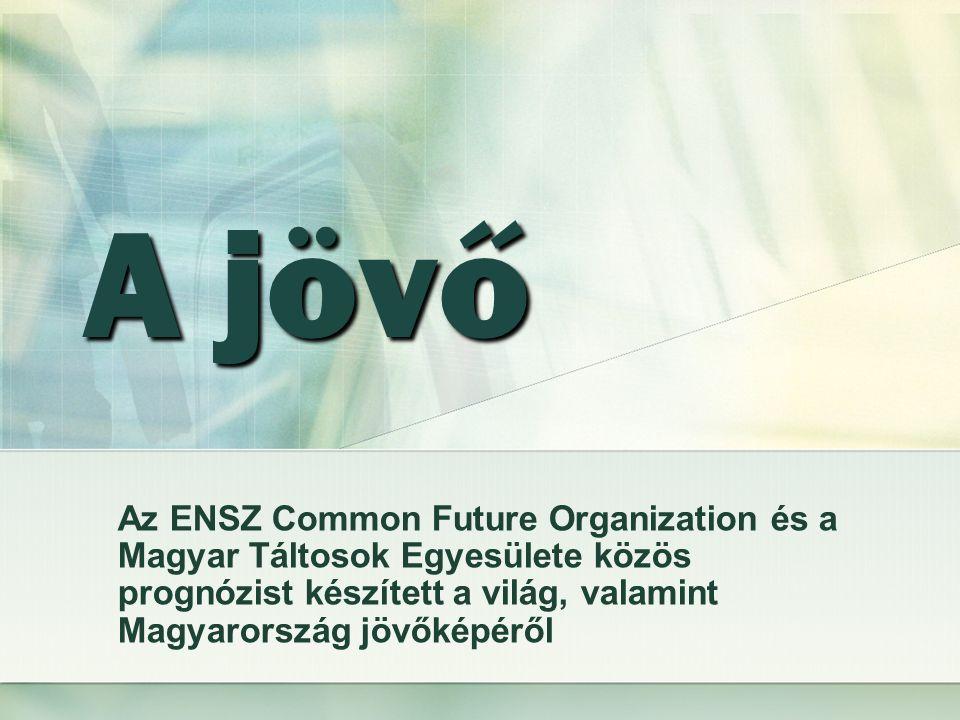 A jövő Az ENSZ Common Future Organization és a Magyar Táltosok Egyesülete közös prognózist készített a világ, valamint Magyarország jövőképéről