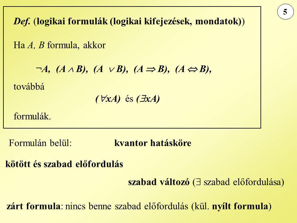 5 kvantor hatásköre Def. (logikai formulák (logikai kifejezések, mondatok)) Ha A, B formula, akkor ¬A, (A  B), (A  B), (A  B), (A  B), továbbá ( 
