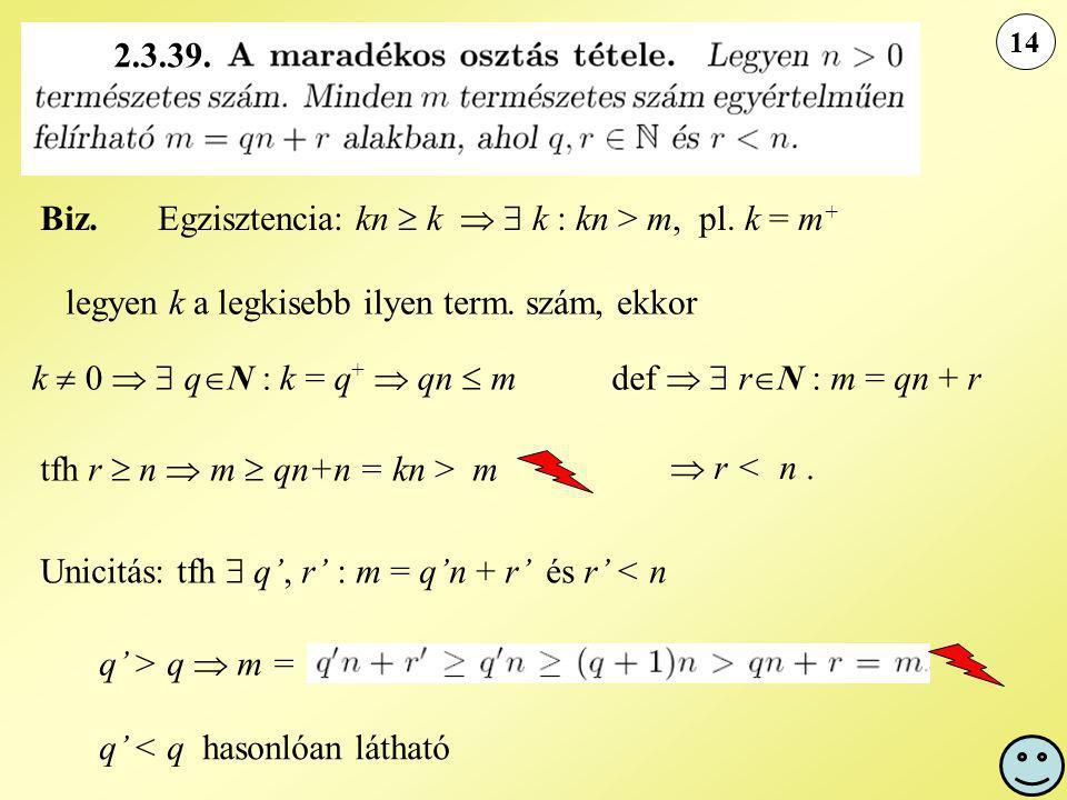Biz.Egzisztencia: kn  k   k : kn > m, pl. k = m + 14 legyen k a legkisebb ilyen term.