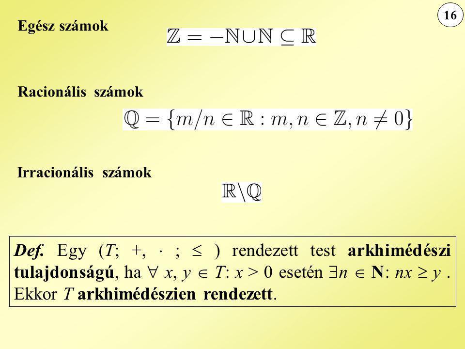 Egész számok Racionális számok Irracionális számok Def.