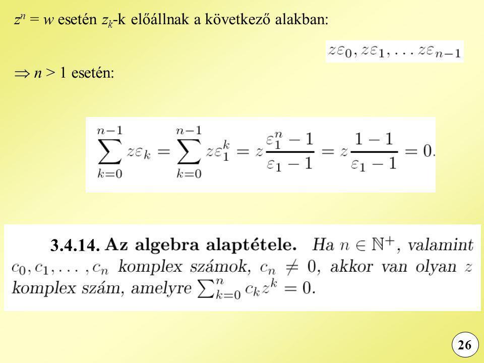 26 z n = w esetén z k -k előállnak a következő alakban:  n > 1 esetén: 3.4.14.