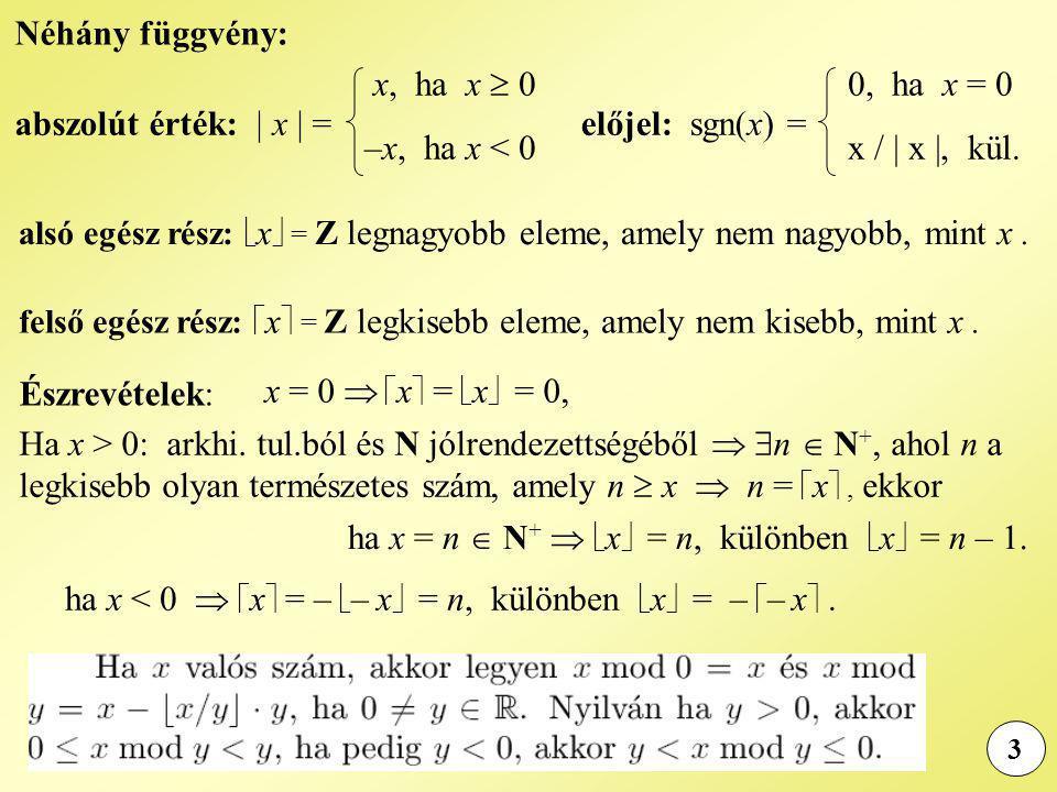3 Néhány függvény: abszolút érték: | x | = x, ha x  0 –x, ha x < 0 előjel: sgn(x) = 0, ha x = 0 x / | x |, kül.