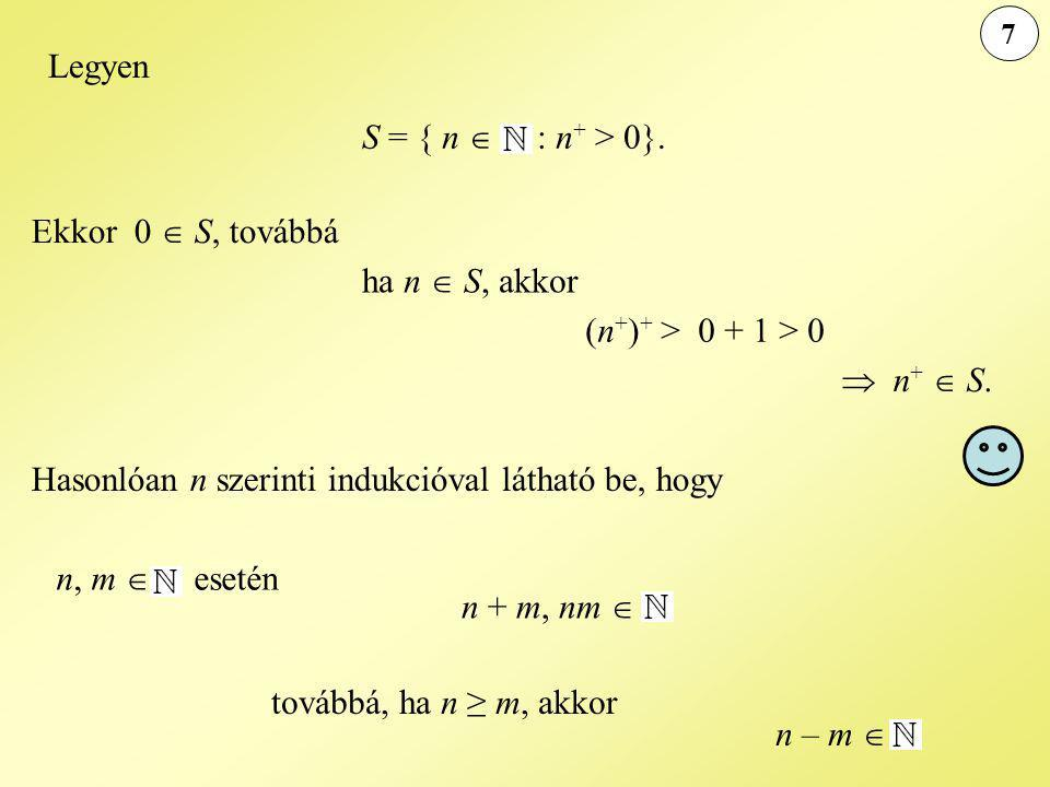 7 Legyen S = { n  : n + > 0}.Ekkor 0  S, továbbá ha n  S, akkor (n + ) + > 0 + 1 > 0  n +  S.