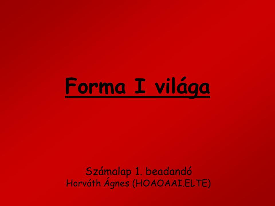 Forma I világa Számalap 1. beadandó Horváth Ágnes (HOAOAAI.ELTE)