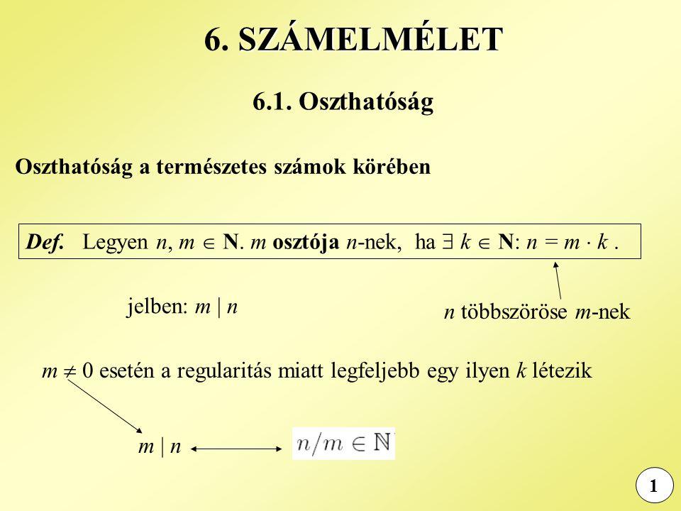 6.1. Oszthatóság 1 SZÁMELMÉLET 6. SZÁMELMÉLET Def. Legyen n, m  N. m osztója n-nek, ha  k  N: n = m  k. Oszthatóság a természetes számok körében m