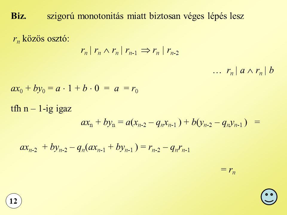 12 Biz. r n közös osztó: r n | r n  r n | r n-1  r n | r n-2 … r n | a  r n | b szigorú monotonitás miatt biztosan véges lépés lesz ax 0 + by 0 = a