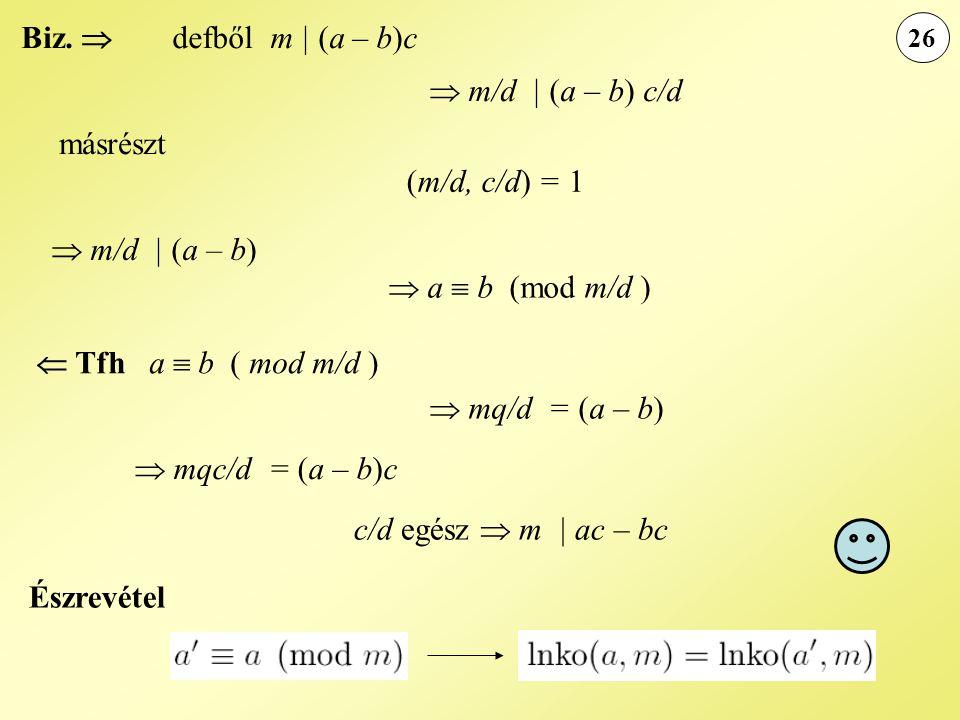 Biz.  defből m | (a – b)c  m/d | (a – b) c/d másrészt (m/d, c/d) = 1  m/d | (a – b)  a  b (mod m/d )  Tfh a  b ( mod m/d )  mq/d = (a – b)  m