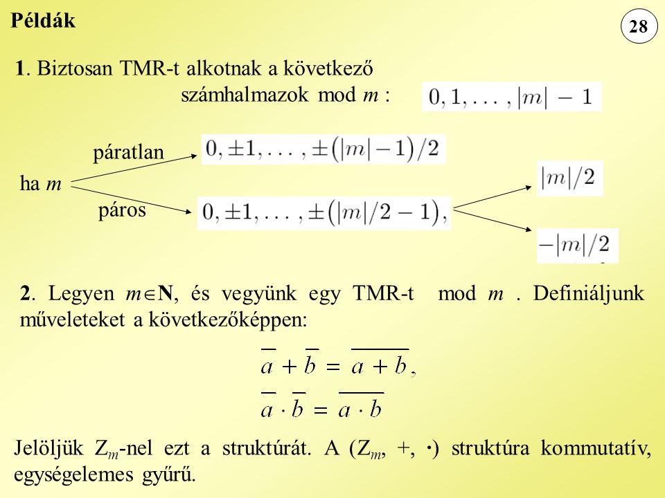 28 Példák 2. Legyen m  N, és vegyünk egy TMR-t mod m. Definiáljunk műveleteket a következőképpen: Jelöljük Z m -nel ezt a struktúrát. A (Z m, +, ·) s