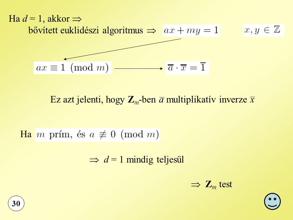 Ez azt jelenti, hogy Z m -ben a multiplikatív inverze x 30 Ha d = 1, akkor  bővített euklidészi algoritmus  Ha  d = 1 mindig teljesül  Z m test