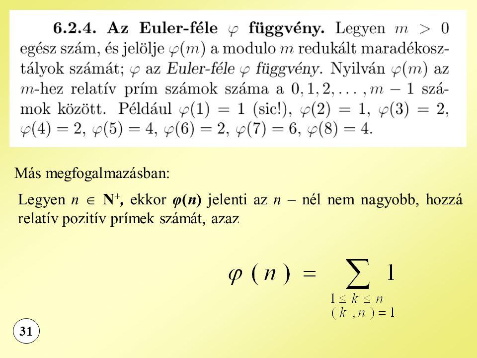 31 Más megfogalmazásban: Legyen n  N +, ekkor φ(n) jelenti az n – nél nem nagyobb, hozzá relatív pozitív prímek számát, azaz