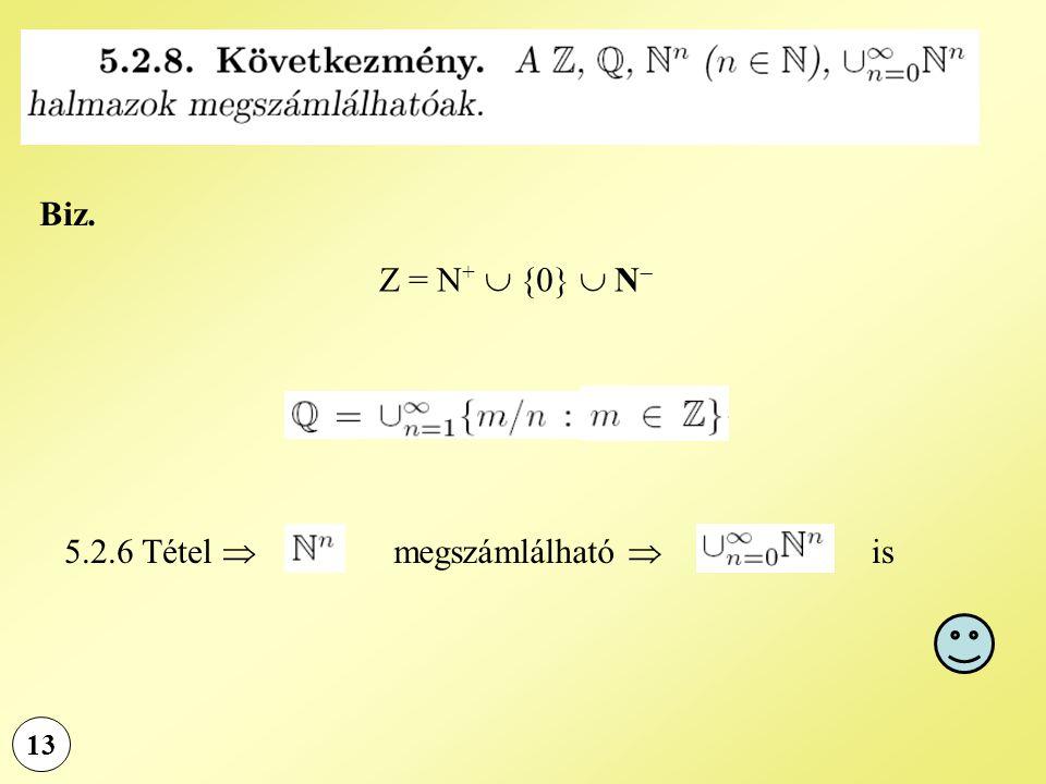 13 Biz. Z = N +  {0}  N  5.2.6 Tétel  megszámlálható  is