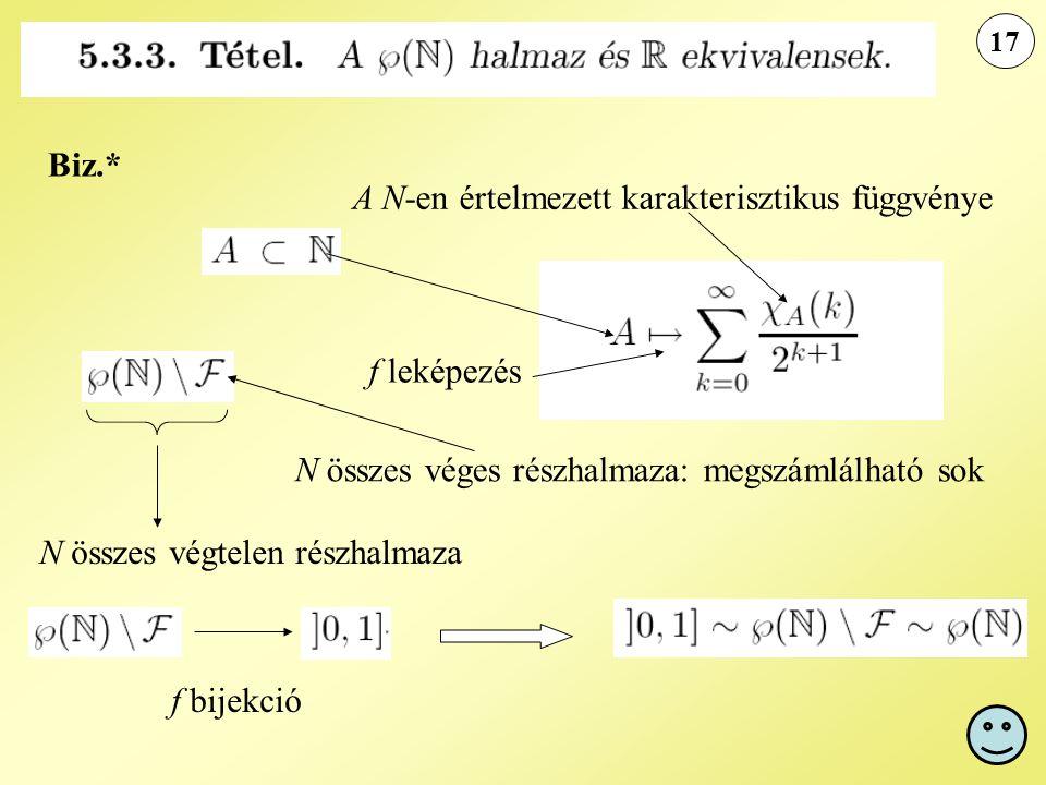 17 Biz.* A N-en értelmezett karakterisztikus függvénye N összes véges részhalmaza: megszámlálható sok N összes végtelen részhalmaza f leképezés f bije