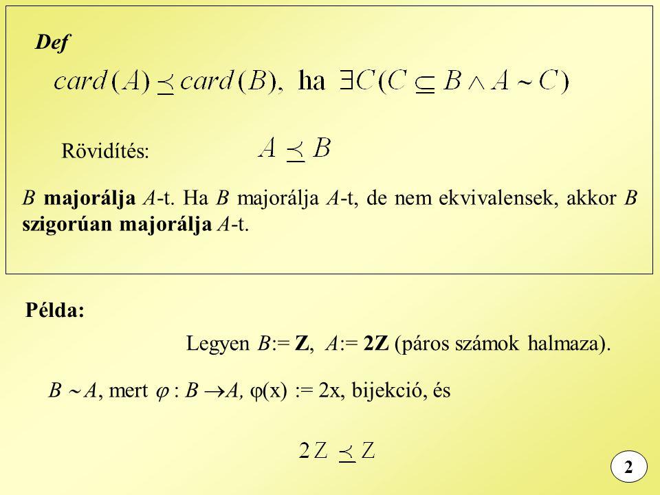2 Def Rövidítés: B majorálja A-t. Ha B majorálja A-t, de nem ekvivalensek, akkor B szigorúan majorálja A-t. Példa: Legyen B:= Z, A:= 2Z (páros számok