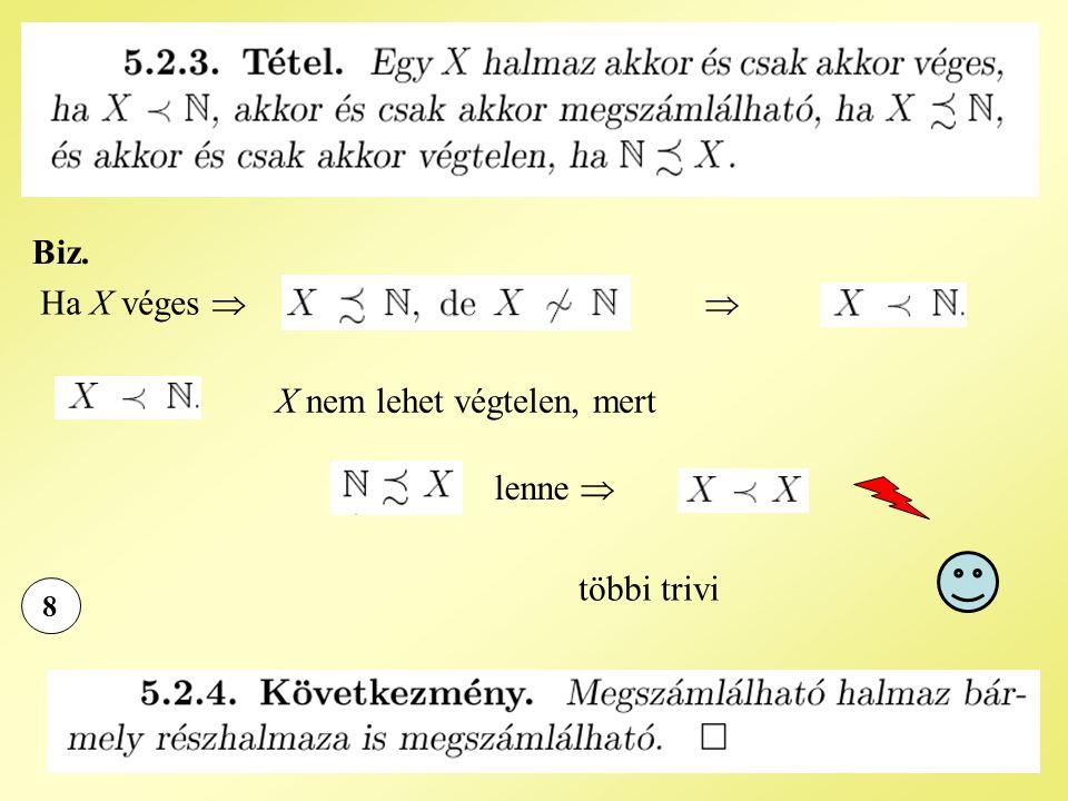 8 Biz. Ha X véges  X nem lehet végtelen, mert lenne  többi trivi