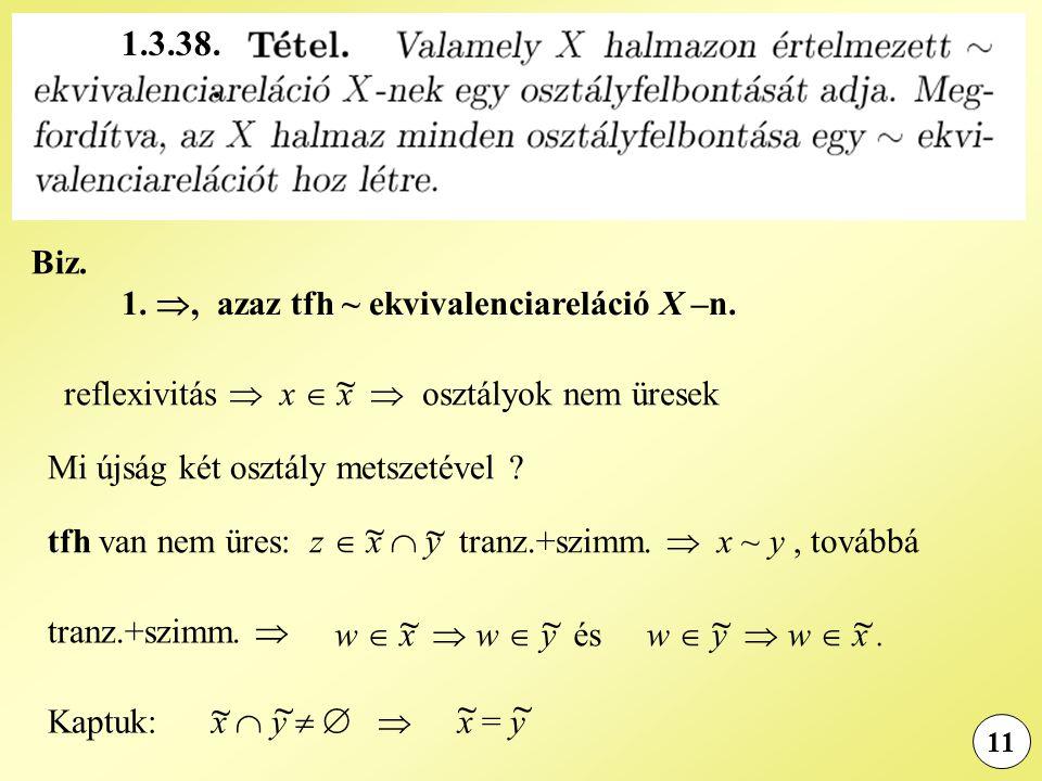 11 Biz. 1. , azaz tfh ~ ekvivalenciareláció X –n. reflexivitás  x  x  osztályok nem üresek ~ Mi újság két osztály metszetével ? tfh van nem üres: