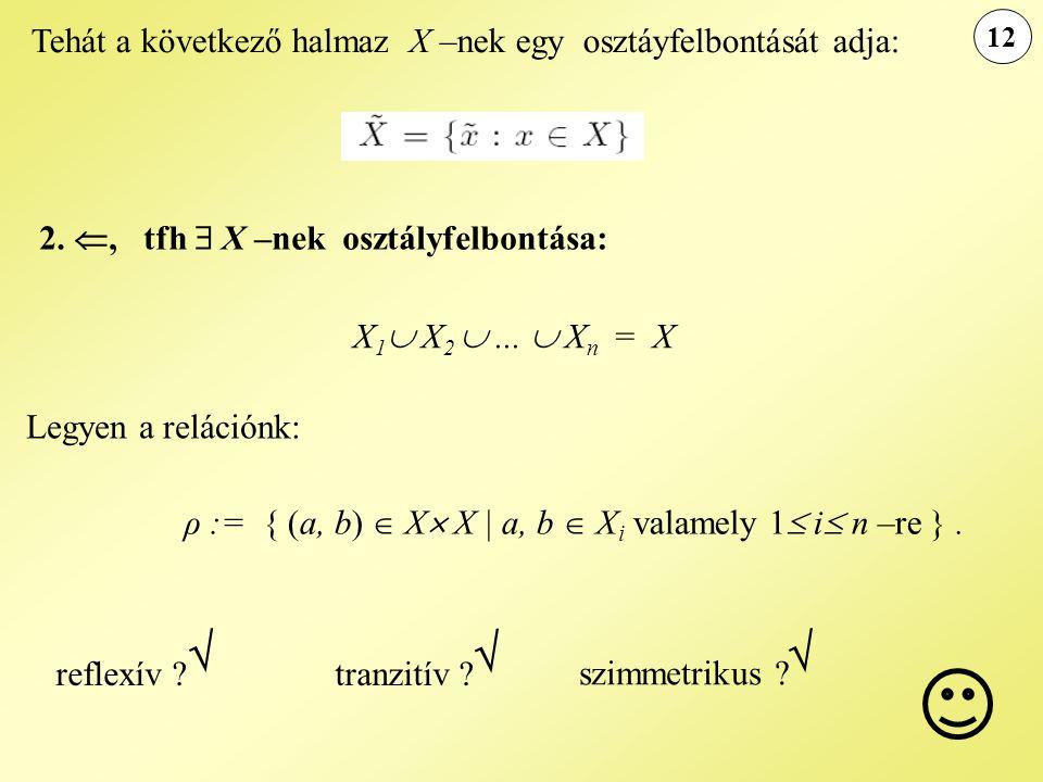 12 Tehát a következő halmaz X –nek egy osztáyfelbontását adja: 2. , tfh  X –nek osztályfelbontása: X 1  X 2 ...  X n = X Legyen a relációnk: ρ :=