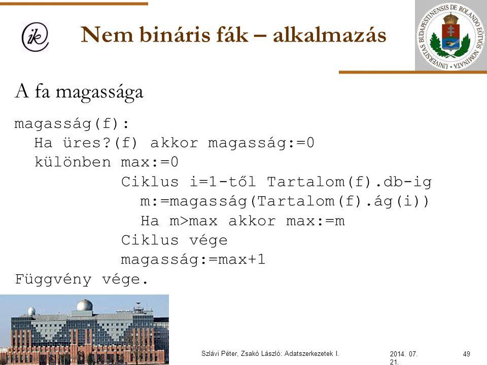 Nem bináris fák – alkalmazás 2014. 07. 21. 49Szlávi Péter, Zsakó László: Adatszerkezetek I. A fa magassága magasság(f): Ha üres?(f) akkor magasság:=0