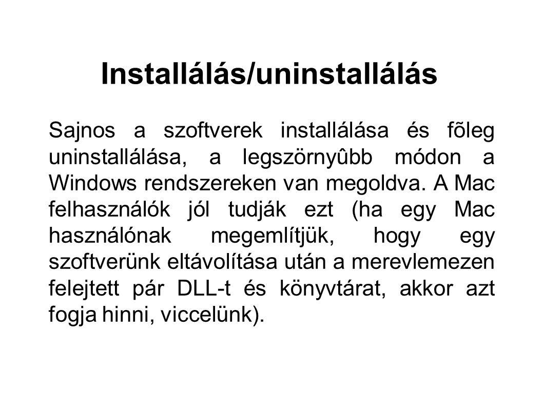Installálás/uninstallálás Sajnos a szoftverek installálása és fõleg uninstallálása, a legszörnyûbb módon a Windows rendszereken van megoldva. A Mac fe