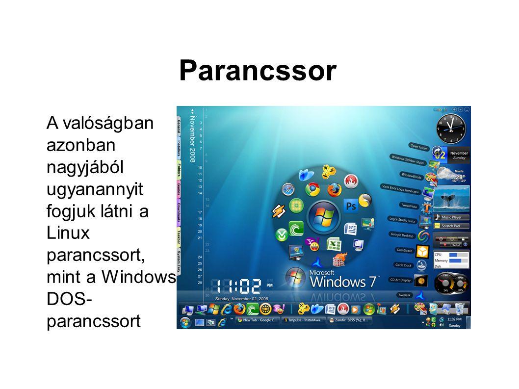 Parancssor A valóságban azonban nagyjából ugyanannyit fogjuk látni a Linux parancssort, mint a Windows DOS- parancssort