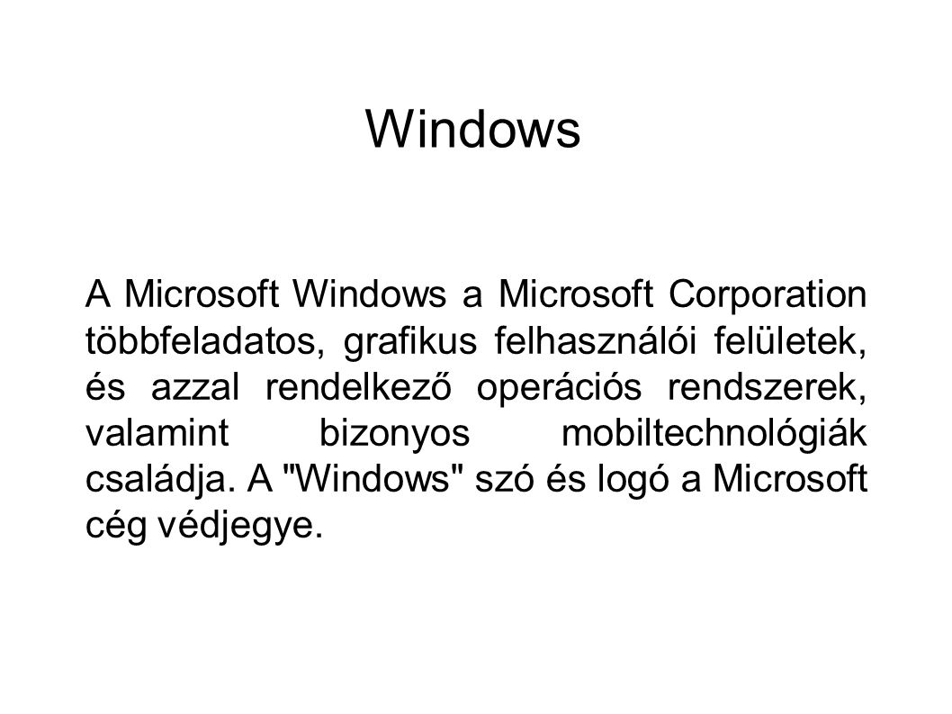 Windows A Microsoft Windows a Microsoft Corporation többfeladatos, grafikus felhasználói felületek, és azzal rendelkező operációs rendszerek, valamint